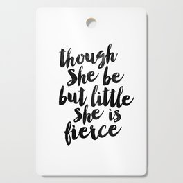 Though She Be But Little She Is Fierce black and white typography poster home decor bedroom wall art Cutting Board