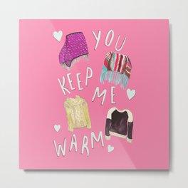 You Keep Me Warm Metal Print