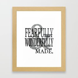 Fearfully and Wonderfully Made Framed Art Print