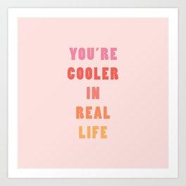 You're Cooler IRL Art Print