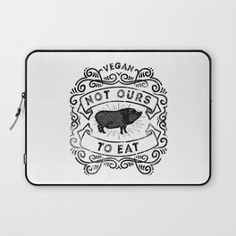Not Ours To Eat Vegan Statement Laptop Sleeve
