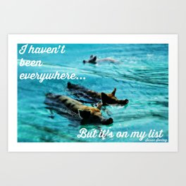 I Haven't Been Everywhere, But It's On My List...[Inspirational Travel Quotes] Art Print