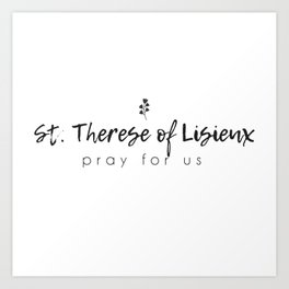 St. Therese of Lisieux pray for us Art Print