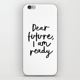 Dear Future I Am Ready modern black and white minimalist typography poster home room wall decor iPhone Skin