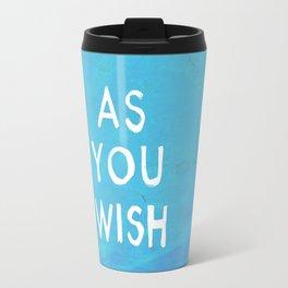 AS YOU WISH Travel Mug