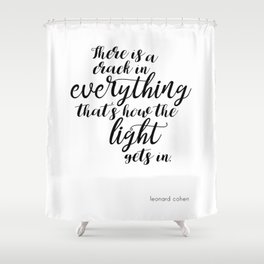 There is a crack in everything - Leonard Cohen quote Shower Curtain