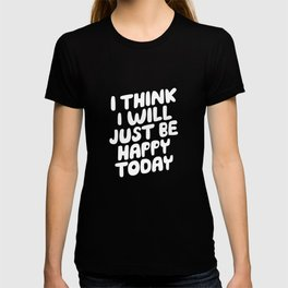 I Think I Will Just Be Happy Today motivational typography in black and white home wall decor T-shirt