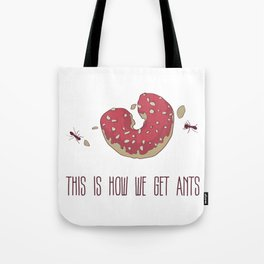 This is How We Get Ants Tote Bag