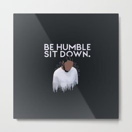 Kendrick- Be Humble,Sit Down Metal Print