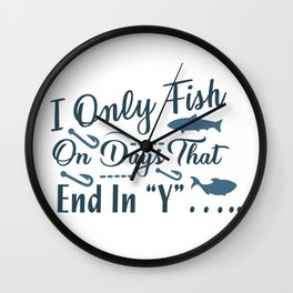 I only fish on days that end in Y Wall Clock