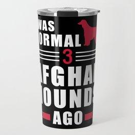 I was normal 3 Afghan Hounds ago Travel Mug