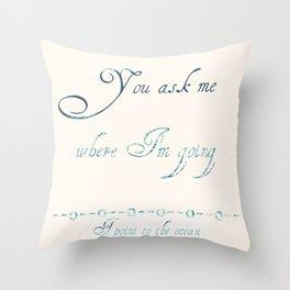 You Ask Me Where I'm Going Throw Pillow