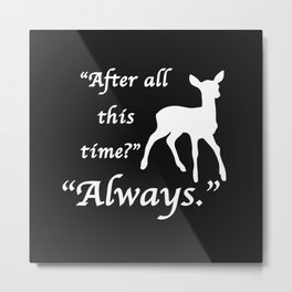 """After all this time? Always"" - inverted Metal Print"