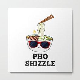 Pho Shizzle Cute Foshizzle Noodle Pun Metal Print