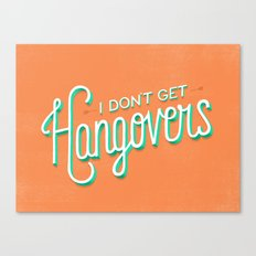 I Don't Get Hangovers Canvas Print