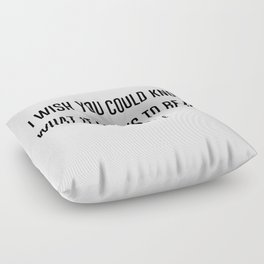 I wish you could know Floor Pillow