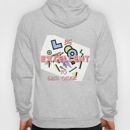 Be Excellent to Each Other Hoody