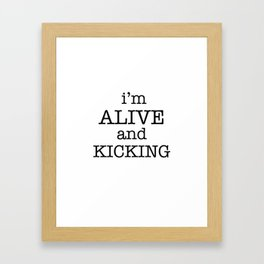 I'M ALIVE AND KICKING Framed Art Print