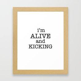 I'M ALIVE AND KICKING Framed Art Print