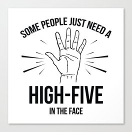 Some People Just Need A High-Five In The Face Canvas Print
