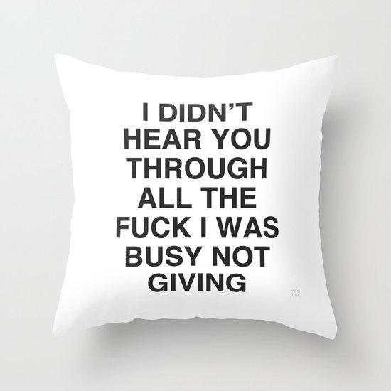 I Didn't Hear You Throw Pillow