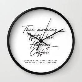 This morning with her having coffee, Johnny Cash Quote Wall Clock