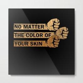 No Matter The Skin Color Melanin Black History Metal Print