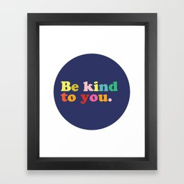 Be Kind To You Framed Art Print