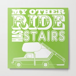 My Other Ride Has Stairs Metal Print