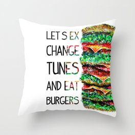 LET'S EXCHANGE TUNES AND EAT BURGERS! Throw Pillow