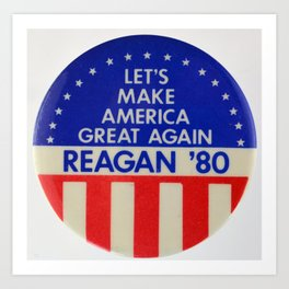 Let's Make America Great Again is a campaign slogan used in American politics that originated with t Art Print