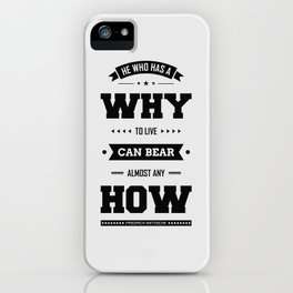 Lab No. 4 He Who Has A Why Friedrich Nietzsche Inspirational Quote iPhone Case