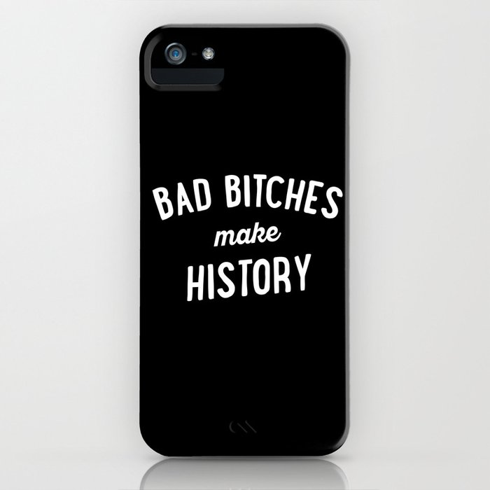 bad bitches make history iphone case