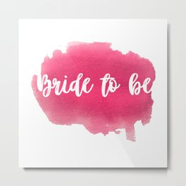 Bride to be - watercolour lettering Metal Print