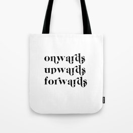 onwards upwards forwards Tote Bag