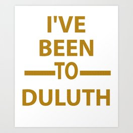 Ive Been to Duluth T-shirt from Scarebaby Design Art Print