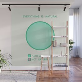 Everything is Natural Wall Mural
