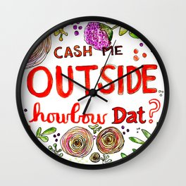 Cash Me Outside Howbow Dat? Wall Clock