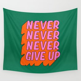 Never, Never Give Up Wall Tapestry