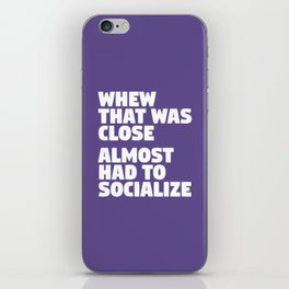 Whew That Was Close Almost Had To Socialize (Ultra Violet) iPhone Skin