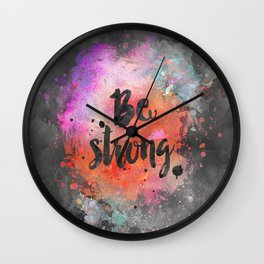 Be strong motivational watercolor quote Wall Clock