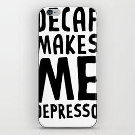 DECAF MAKES ME DEPRESSO T-SHIRT iPhone Skin