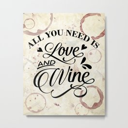 All you need is love and wine - wine lover's Valentine Metal Print