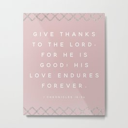 1 Chronicles 16:34 Scripture Art | Give Thanks To The Lord Metal Print