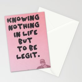 knowing nothing in life but to be legit Stationery Cards