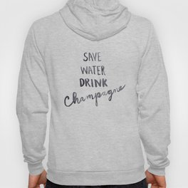 Save Water Drink Champagne Hoody