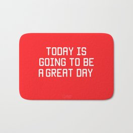 Today is Going to be Great Day Bath Mat