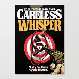 Careless Whisper Canvas Print