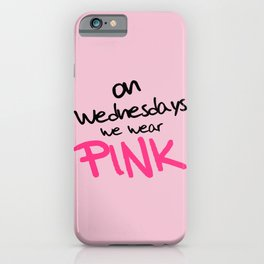 On Wednesdays We Wear Pink, Funny, Quote iPhone Case