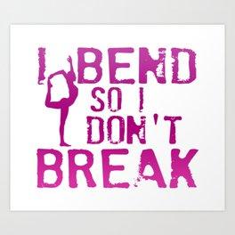 I Bend So I Don't Break Art Print